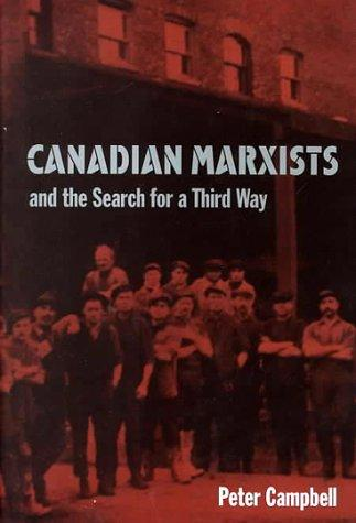 Canadian Marxists and the search for a third way by J. Peter Campbell