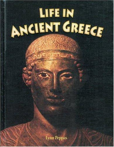 Life In Ancient Greece (Peoples of the Ancient World) by Lynn Peppas