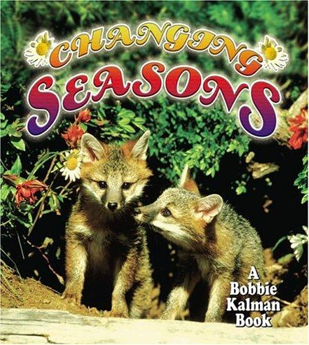 Changing Seasons (Bobbie Kalman Books) by Bobbie Kalman, Kelley Macaulay
