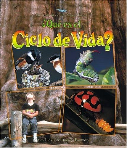 Que Es Un Ciclo De Vida? / What is a Life Cycle? (La Ciencia De Los Seres Vivos/Science of Living Things (Spanish)) by Bobbie Kalman, Jacqueline Langille