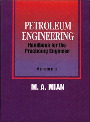 Petroleum Engineering Handbook for the Practicing Engineer, Vol. 2 by M. A. Mian