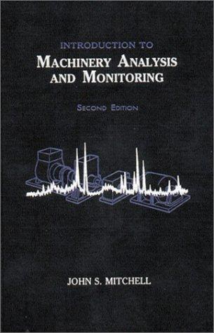 Introduction to machinery analysis and monitoring by John Steward Mitchell