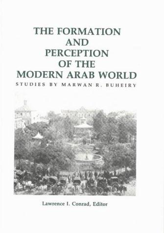 The formation and perception of the modern Arab world by Marwan R. Buheiry