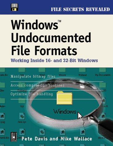 Windows Undocumented File Formats; Working Inside 16- and 32- bit Windows by Pete Davis
