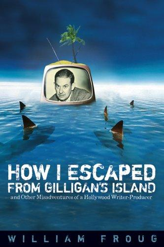 How I escaped from Gilligan's Island by William Froug