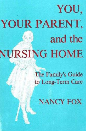 You, your parent, and the nursing home by Nancy Littell Fox