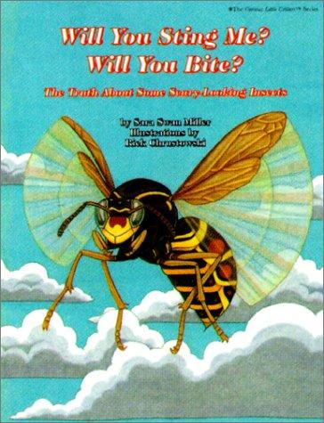 Will You Sting Me? Will You Bite? The Truth About Some Scary-Looking Insects by Sara Swan Miller