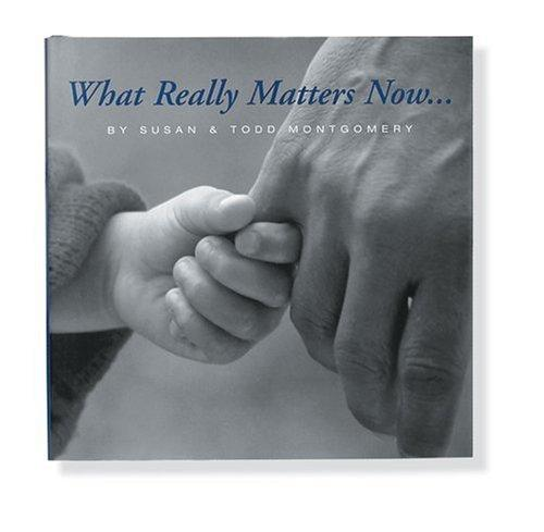 What really matters now-- by Susan Montgomery, Todd Montgomery