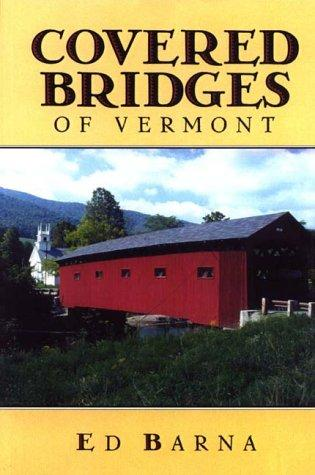 Covered Bridges of Vermont by Ed Barna
