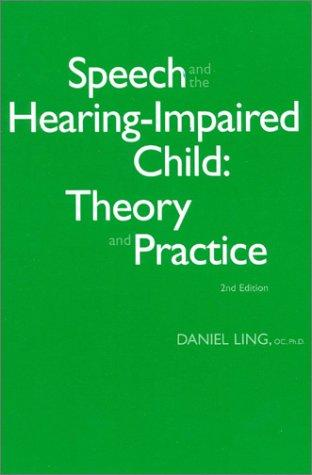 Speech and the hearing-impaired child by Daniel Ling