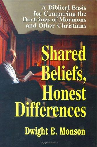Shared Beliefs, Honest Differences by Dwight E. Monson