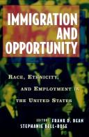 Immigration and opportunity by Frank D. Bean