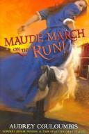 Maude March on the run!, or, Trouble is her middle name by Audrey Couloumbis