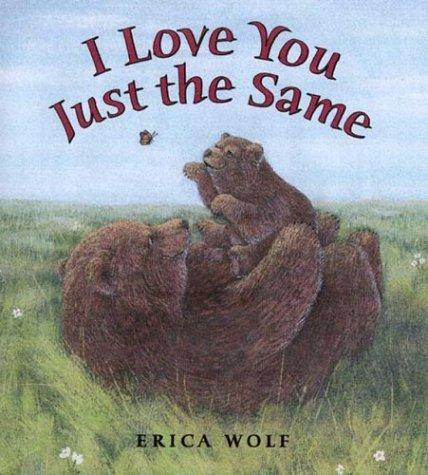 I love you just the same by Erica Wolf