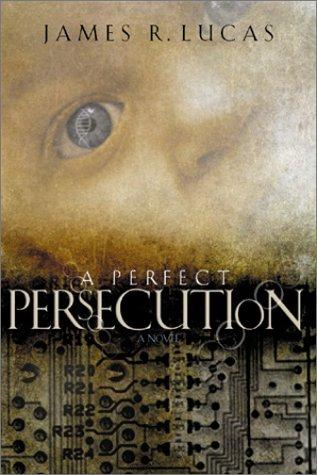 A perfect persecution by James Raymond Lucas