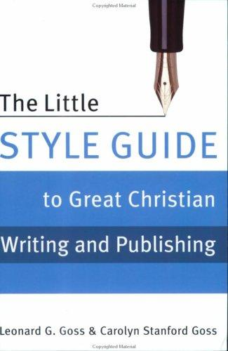 The little style guide to great Christian writing and publishing by Leonard George Goss