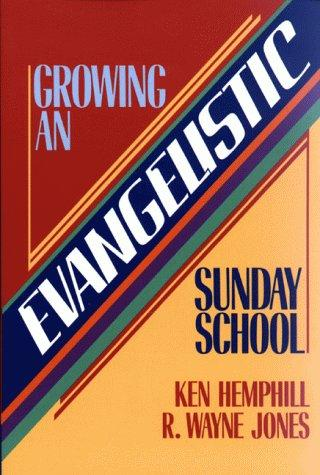 Growing an evangelistic Sunday school by Kenneth S. Hemphill