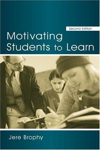 Motivating students to learn by Jere E. Brophy