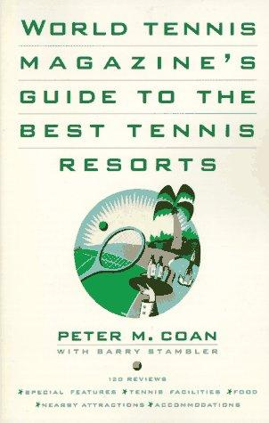 World tennis magazine's guide to the best tennis resorts by Peter M. Coan