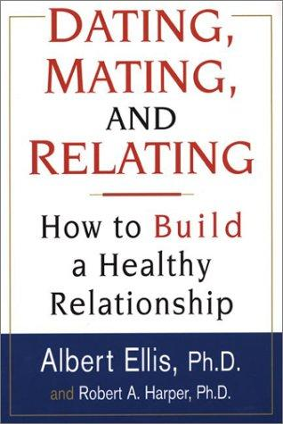 Dating, Mating, And Relating by Albert Ellis