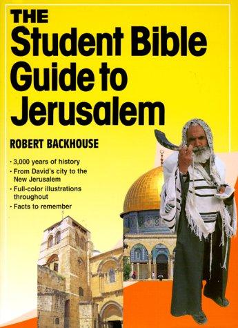 The student Bible guide to Jerusalem by Robert Backhouse