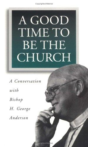 A good time to be the church by H. George Anderson
