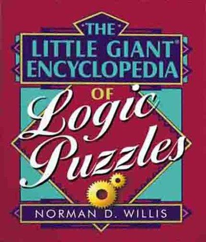 The Little Giant Encyclopedia of Logic Puzzles by Norman D. Willis