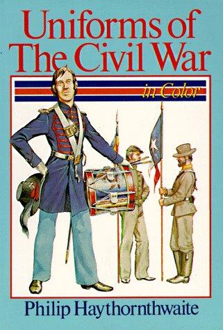 Uniforms of the Civil War in color by Haythornthwaite, Philip J.