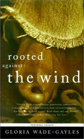 Rooted against the wind by Gloria Wade-Gayles