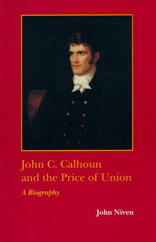 John C. Calhoun and the Price of Union by John Niven