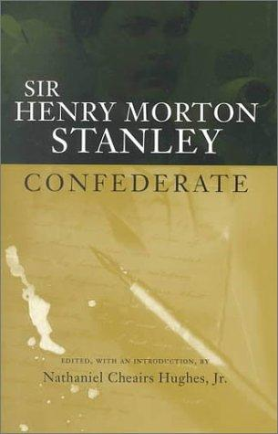 Sir Henry Morton Stanley, confederate by Henry M. Stanley