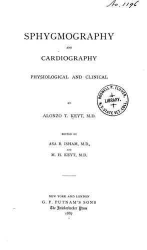 Sphygmography and cardiography, physiological and clinical by Alonzo Thrasher Keyt