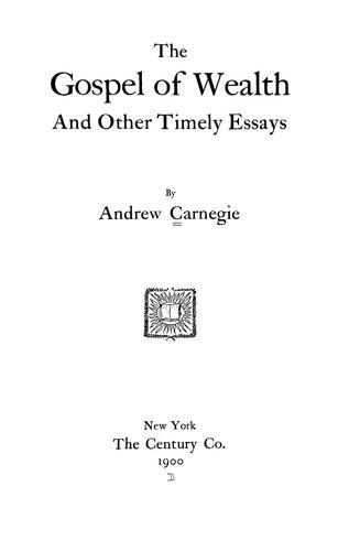 The gospel of wealth, and other timely essays by Andrew Carnegie