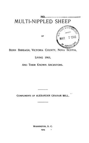 Multi-nippled sheep of Beinn Bhreagh, Victoria County, Nova Scotia, living 1903, and their known ancestors by Alexander Graham Bell