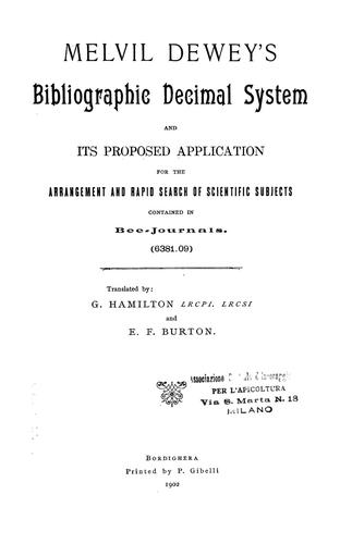 Melvil Dewey's bibliographic decimal system and its proposed application for the arrangement and rapid search of scientific subjects contained in bee-journals. (6381.09) by Melvil Dewey