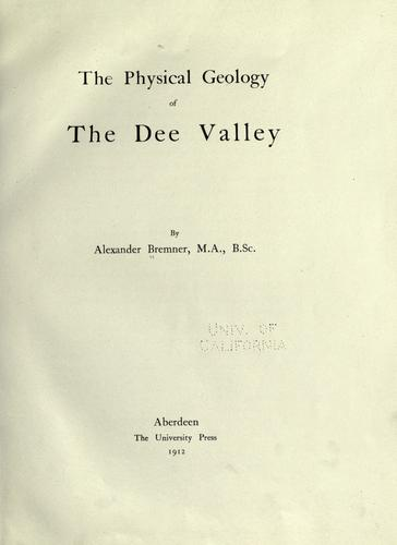The physical geology of the Dee Valley by Alexander Bremner