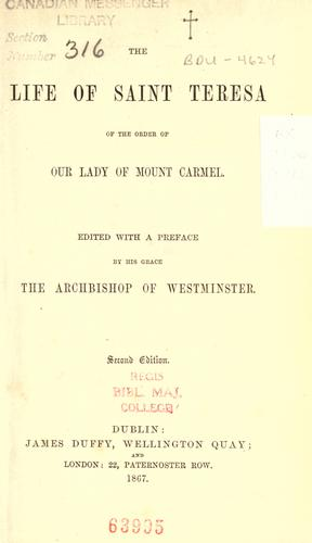 The life of Saint Teresa of the order of our lady of Mount Carmel by edited with a preface by the Archbishop of Westminster.