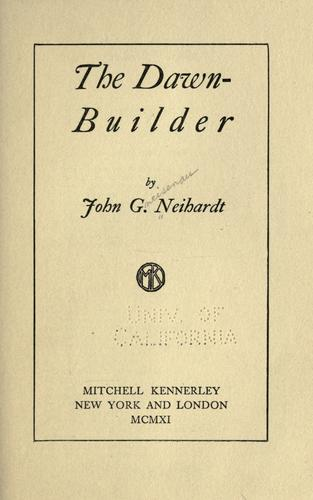 The dawn-builder by John Gneisenau Neihardt