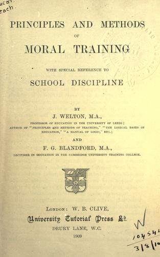 Principles and methods of moral training, with special reference to school discipline by Welton, J.