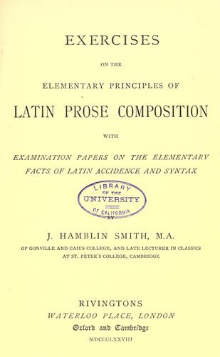 Exercises on the elementary principals of Latin prose composition by J. Hamblin Smith