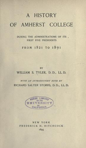 A history of Amherst college during the administrations of its first five presidents, from 1821 to 1891. by W. S. Tyler