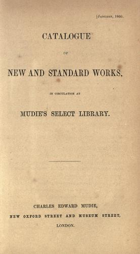 Catalogue of new and standard works in circulation at Mudie's Select Library. by Mudie's Select Library.