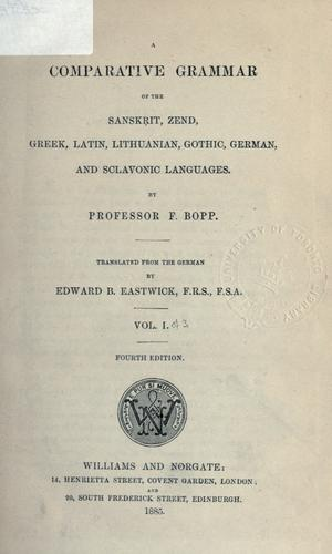 A comparative grammar of the Sanskrit, Zend, Greek, Latin, Lithuanian, Gothic, German, and Slavonic languages