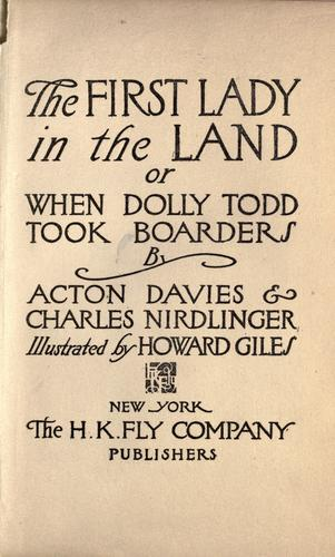 The first lady in the land; or, When Dolly Todd took boarders by Davies, Acton