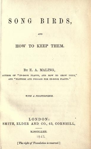 Song birds, and how to keep them by E. A. Maling
