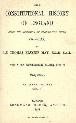 The constitutional history of England since the accession of George the Third, 1760-1860 by Thomas Erskine May