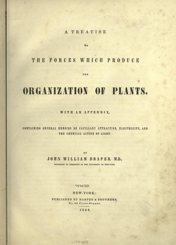 A treatise on the forces which produce the organization of plants by John William Draper