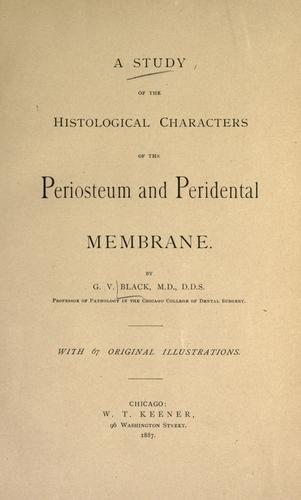 A study of the histological characters of the periosteum and peridental membrane by G. V. Black
