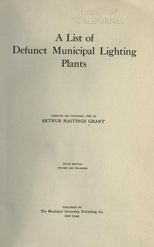 A list of defunct municipal lighting plants by Arthur Hastings Grant