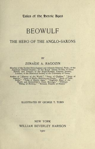 Be owulf, the hero of the Anglo-Saxons by Zénaïde A. Ragozin